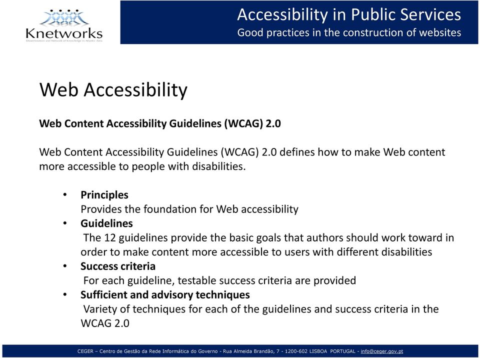 Principles Provides the foundation for Web accessibility Guidelines The 12 guidelines provide the basic goals that authors should work toward in