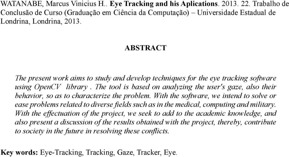 The tool is based on analyzing the user's gaze, also their behavior, so as to characterize the problem.