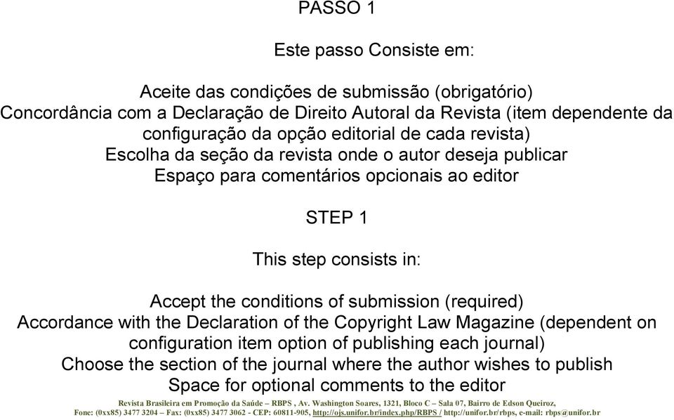 STEP 1 This step consists in: Accept the conditions of submission (required) Accordance with the Declaration of the Copyright Law Magazine (dependent on