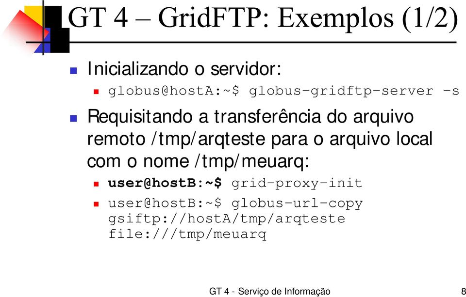 local com o nome /tmp/meuarq: user@hostb:~$ grid-proxy-init user@hostb:~$