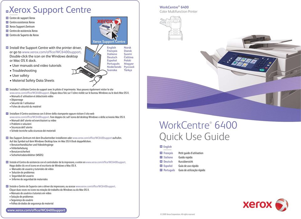 User manuals and video tutorials Troubleshooting User safety Material Safety Data Sheets Xerox Support Centre English Français Italiano Deutsch Español Português Nederlands Svenska Norsk Dansk Suomi