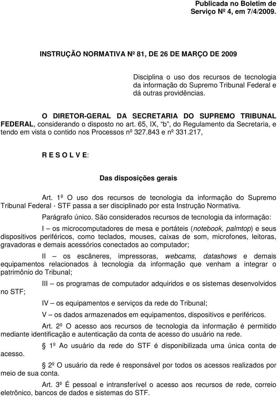 O DIRETOR-GERAL DA SECRETARIA DO SUPREMO TRIBUNAL FEDERAL, considerando o disposto no art. 65, IX, b, do Regulamento da Secretaria, e tendo em vista o contido nos Processos nº 327.843 e nº 331.