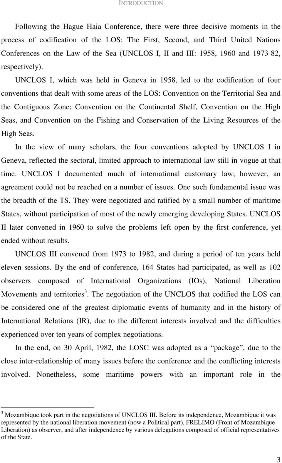 UNCLOS I, which was held in Geneva in 1958, led to the codification of four conventions that dealt with some areas of the LOS: Convention on the Territorial Sea and the Contiguous Zone; Convention on