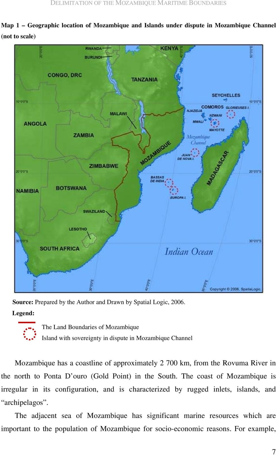 Legend: The Land Boundaries of Mozambique Island with sovereignty in dispute in Mozambique Channel Mozambique has a coastline of approximately 2 700 km, from the Rovuma River in the