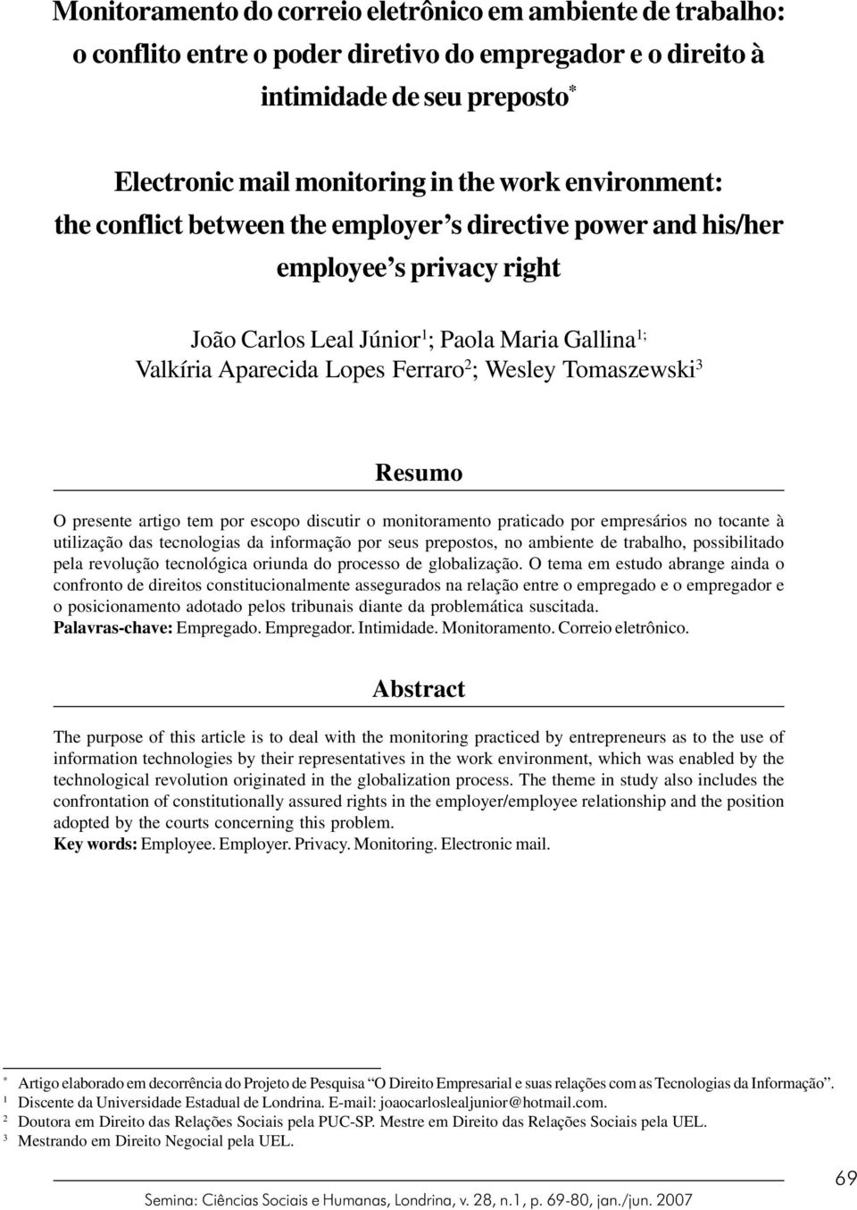 environment: the conflict between the employer s directive power and his/her employee s privacy right João Carlos Leal Júnior 1 ; Paola Maria Gallina 1; Valkíria Aparecida Lopes Ferraro 2 ; Wesley