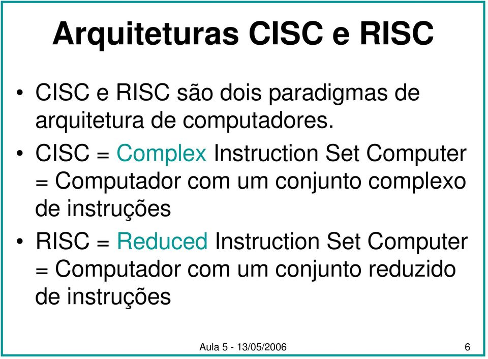 CISC = Complex Instruction Set Computer = Computador com um conjunto