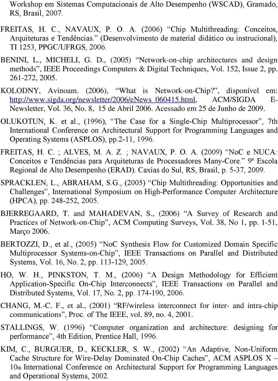 , (2005) Network-on-chip architectures and design methods, IEEE Proceedings Computers & Digital Techniques, Vol. 152, Issue 2, pp. 261-272, 2005. KOLODNY, Avinoam. (2006), What is Network-on-Chip?