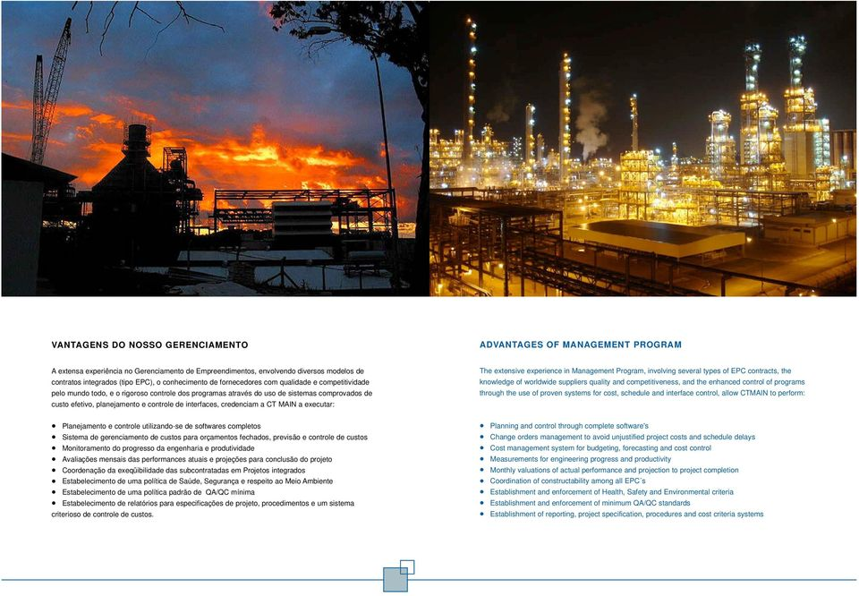 interfaces, credenciam a CT MAIN a executar: The extensive experience in Management Program, involving several types of EPC contracts, the knowledge of worldwide suppliers quality and