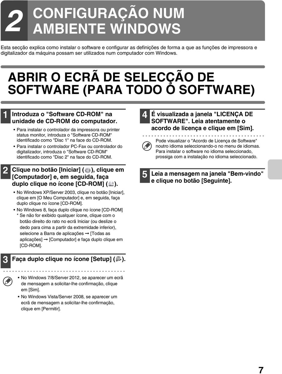 "Para instalar o controlador da impressora ou printer status monitor, introduza o ""Software CD-ROM"" identificado como ""Disc 1"" na face do CD-ROM."