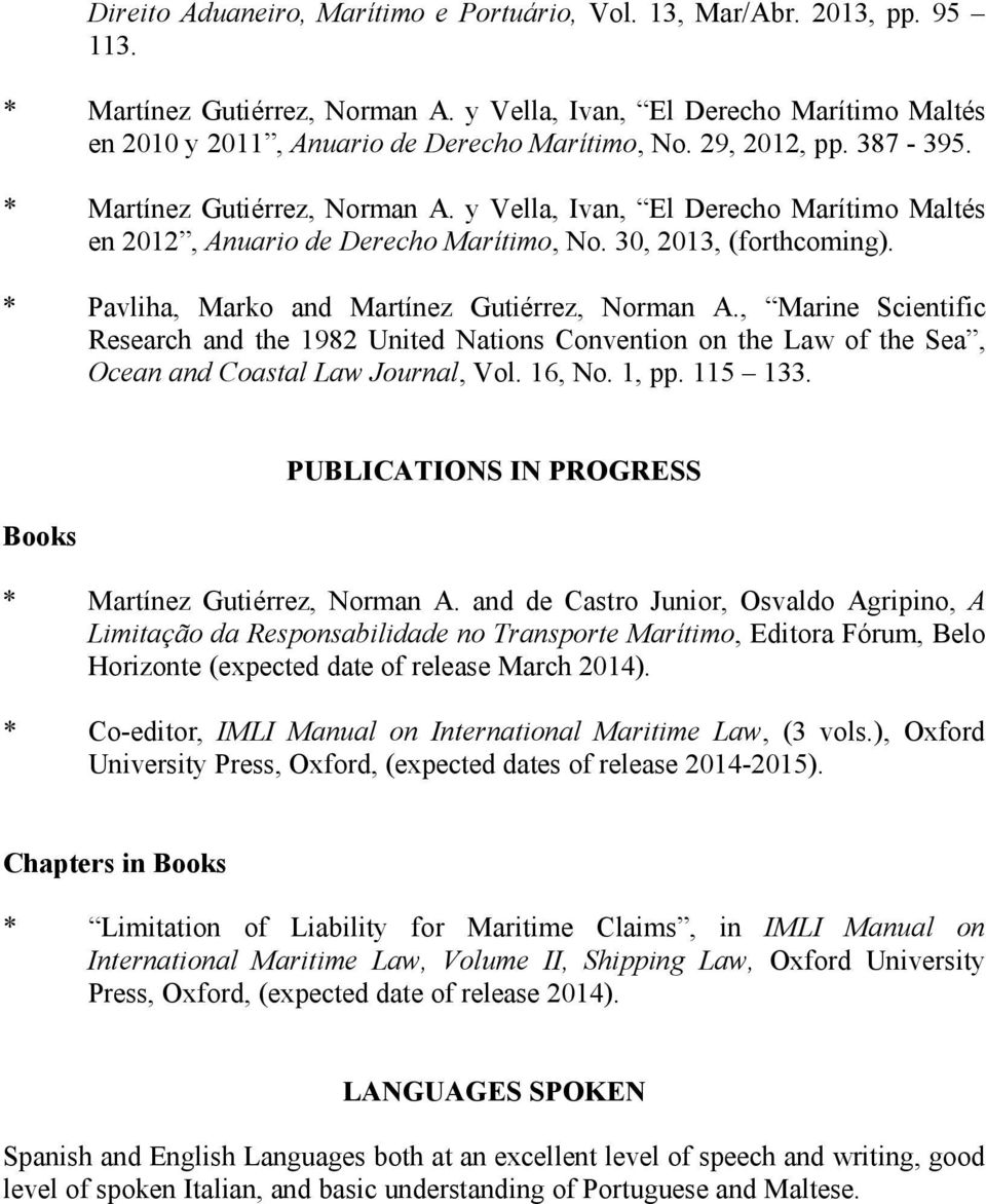 * Pavliha, Marko and Martínez Gutiérrez, Norman A., Marine Scientific Research and the 1982 United Nations Convention on the Law of the Sea, Ocean and Coastal Law Journal, Vol. 16, No. 1, pp. 115 133.