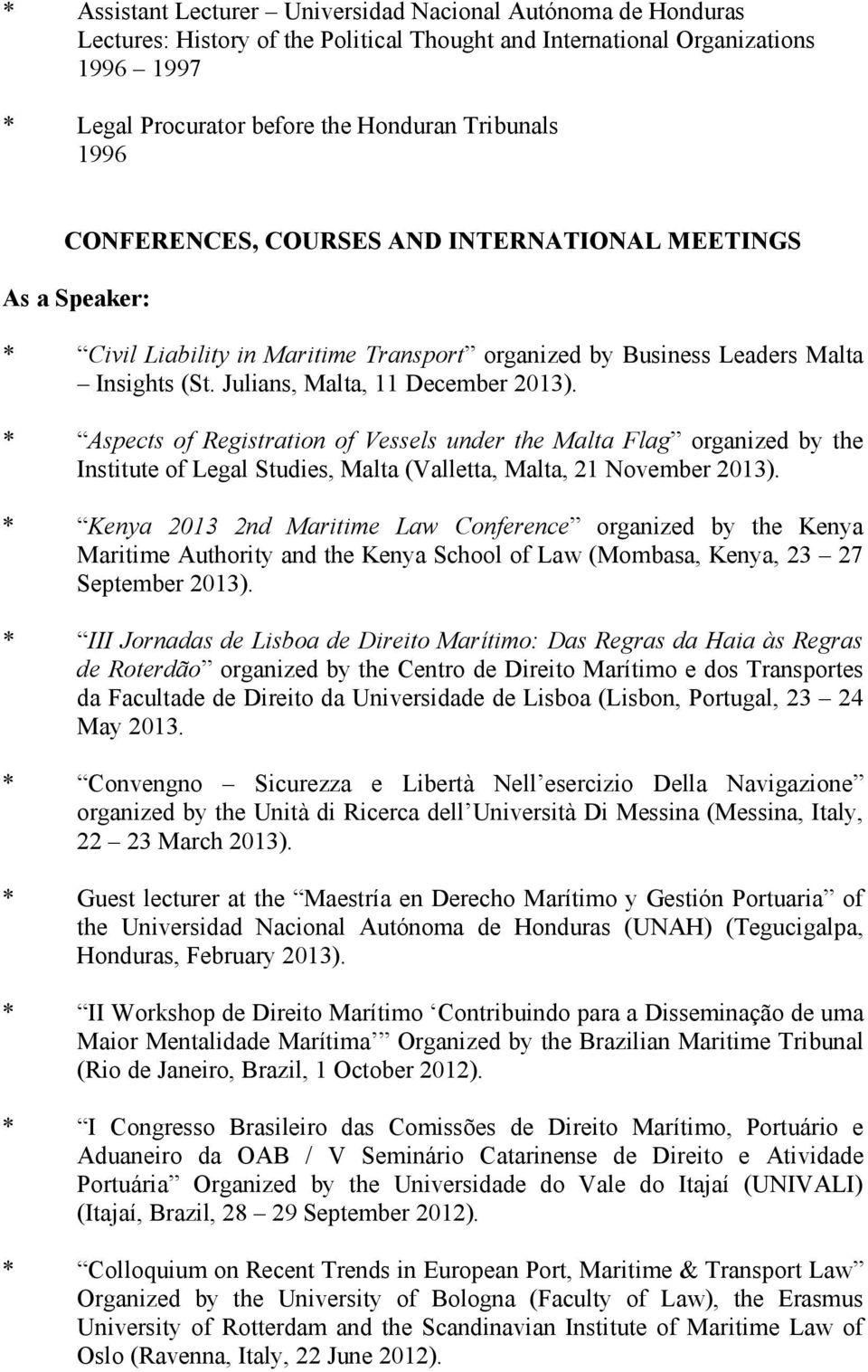 * Aspects of Registration of Vessels under the Malta Flag organized by the Institute of Legal Studies, Malta (Valletta, Malta, 21 November 2013).