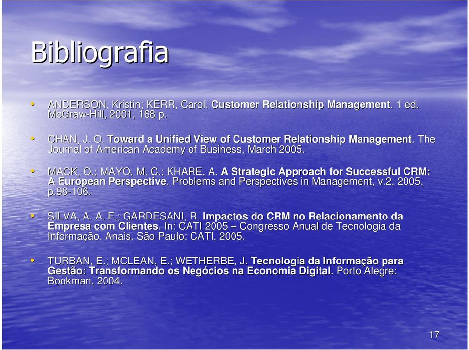 Problems and Perspectives in Management, v.2, 2005, p.98-106. SILVA, A. A. F.; GARDESANI, R. Impactos do CRM no Relacionamento da Empresa com Clientes.