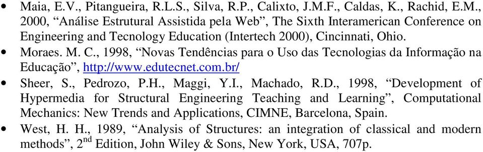 Sheer, S, Pedrozo, PH, Maggi, YI, Machado, RD, 1998, Development of Hypermedia for Structural Engineering Teaching and Learning, Computational Mechanics: New Trends and