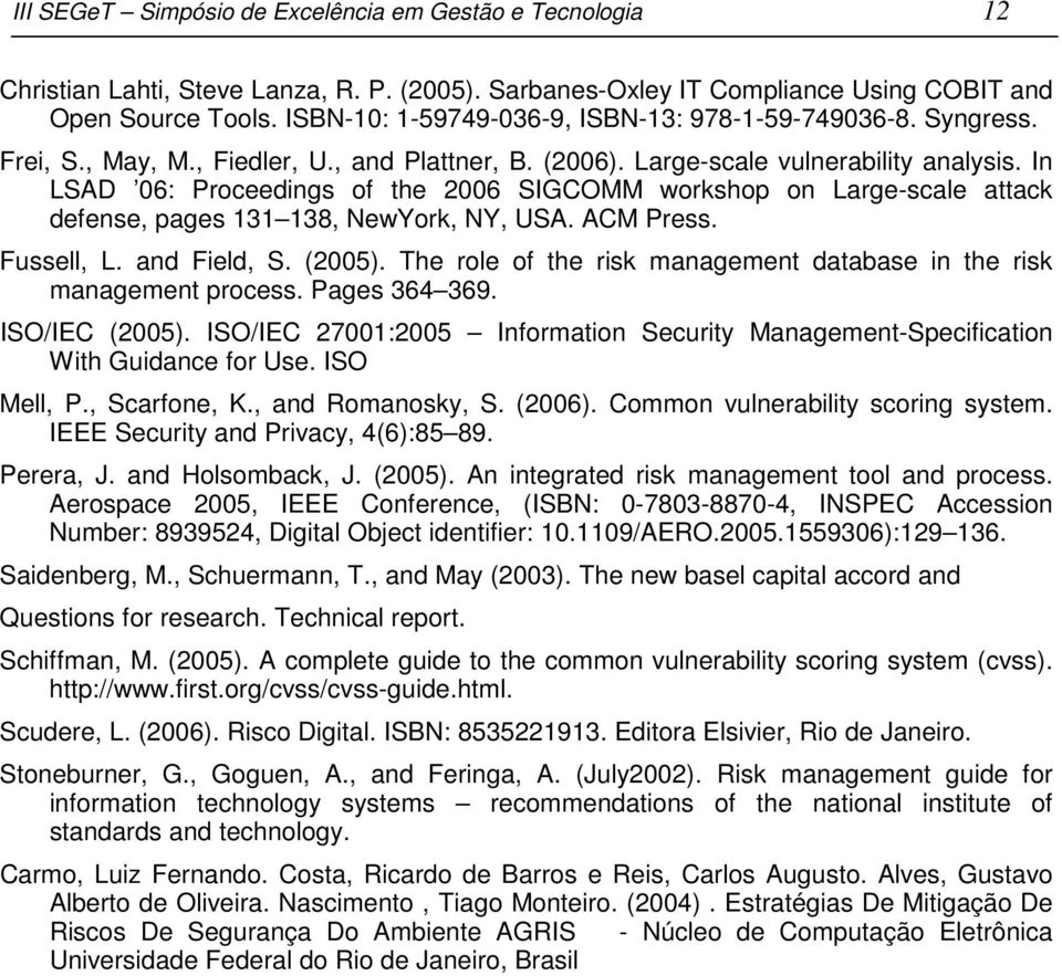 In LSAD 06: Proceedings of the 2006 SIGCOMM workshop on Large-scale attack defense, pages 131 138, NewYork, NY, USA. ACM Press. Fussell, L. and Field, S. (2005).
