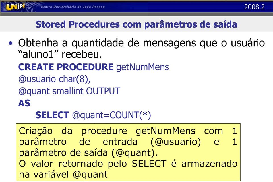Criação FROM da si_recebedor procedure getnummens com 1 parâmetro WHERE destinatario entrada =