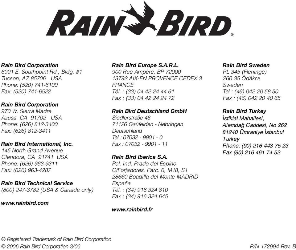 145 North Grand Avenue Glendora, A 1741 USA Phone: (2) 3-311 ax: (2) 3-427 Rain ird Technical Service (00) 247-372 (USA & anada only) www.rainbird.com Rain ird urope S.A.R.L.