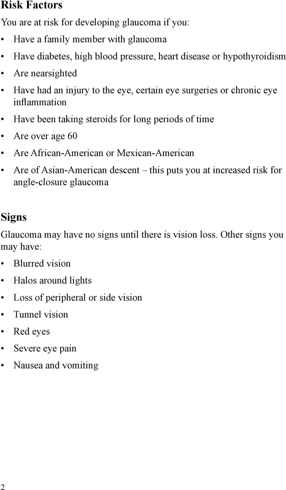 African-American or Mexican-American Are of Asian-American descent this puts you at increased risk for angle-closure glaucoma Signs Glaucoma may have no signs until