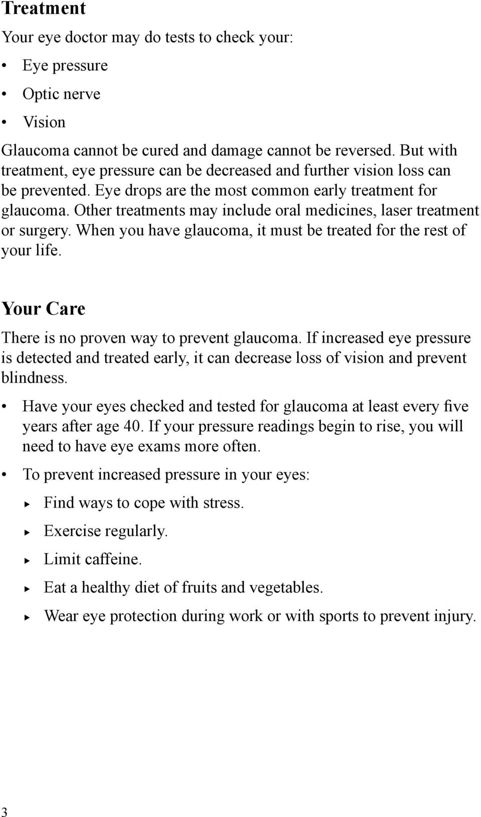Other treatments may include oral medicines, laser treatment or surgery. When you have glaucoma, it must be treated for the rest of your life. Your Care There is no proven way to prevent glaucoma.