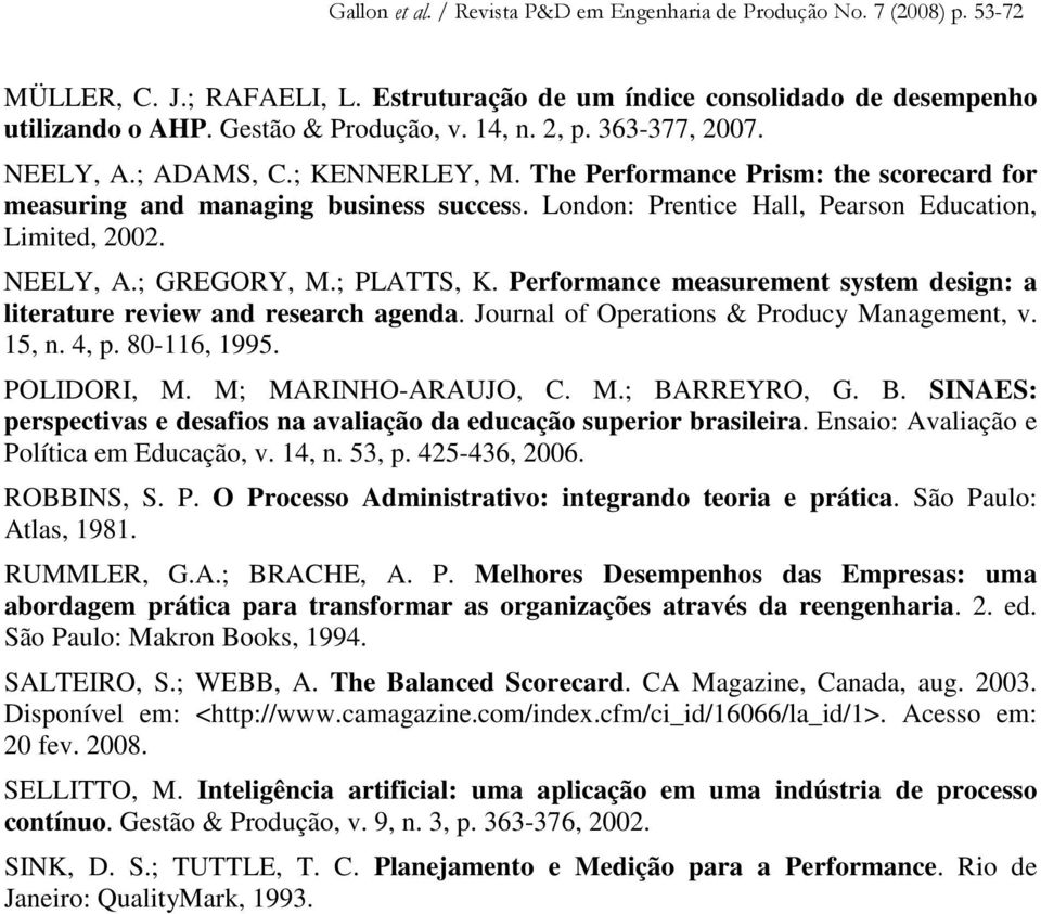 Performance measurement system design: a literature review and research agenda. Journal of Operations & Producy Management, v. 15, n. 4, p. 80-116, 1995. POLIDORI, M. M; MARINHO-ARAUJO, C. M.; BARREYRO, G.