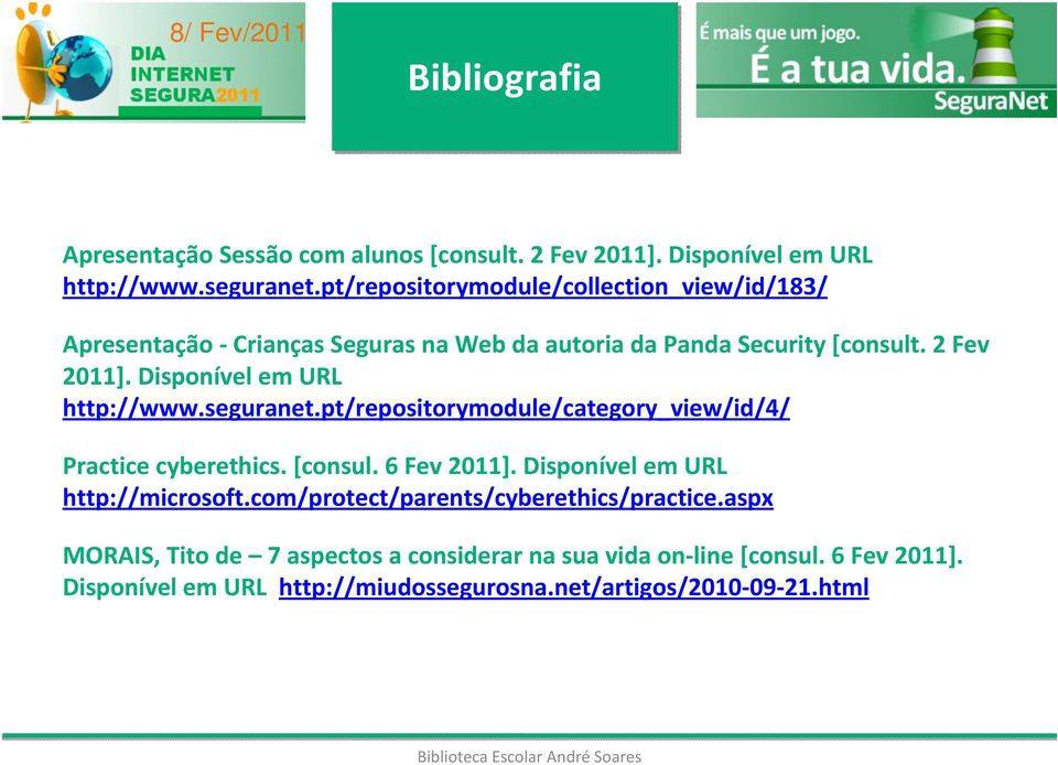 Disponível em URL http://www.seguranet.pt/repositorymodule/category_view/id/4/ Practicecyberethics. [consul. 6 Fev2011].