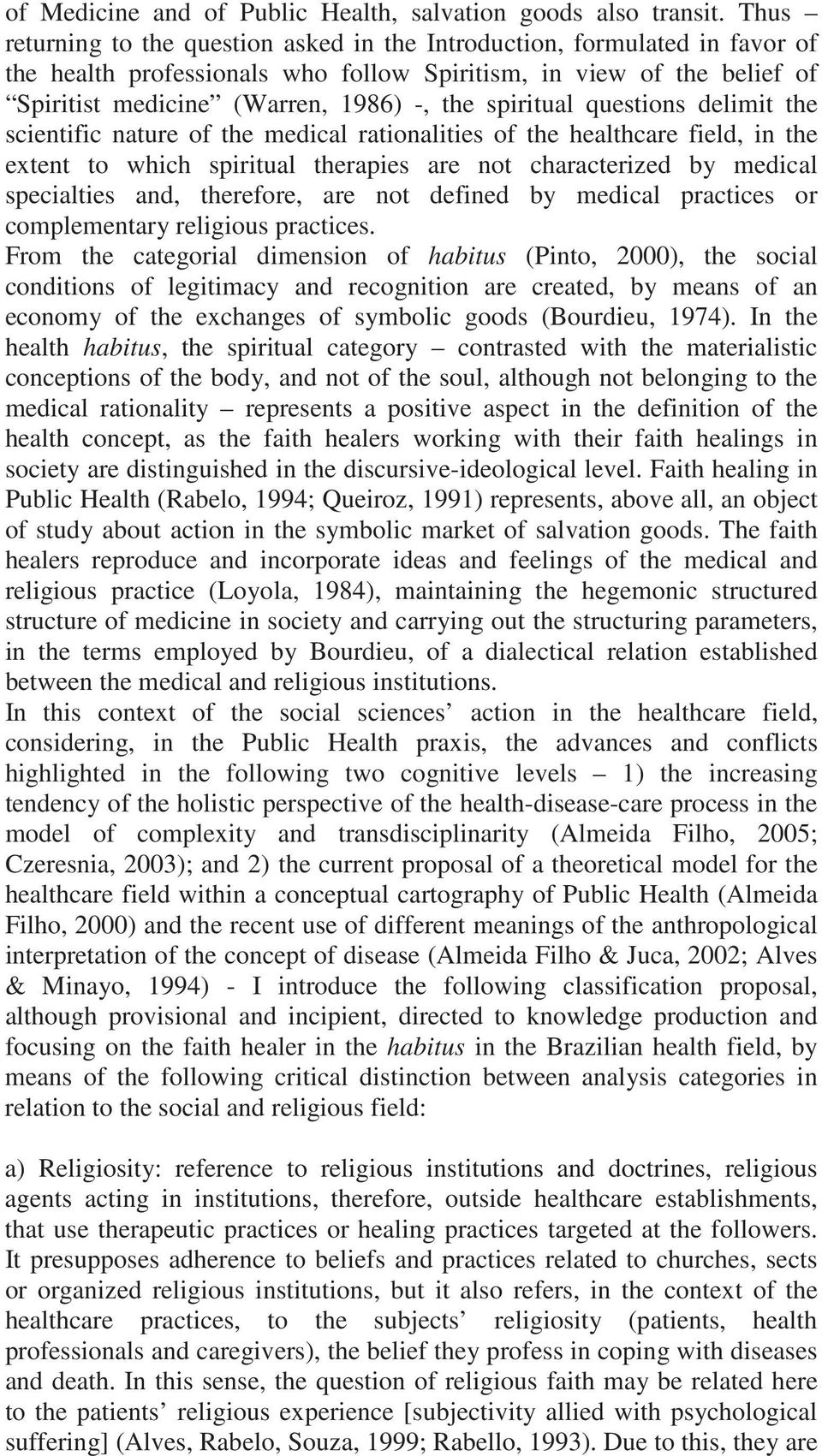 spiritual questions delimit the scientific nature of the medical rationalities of the healthcare field, in the extent to which spiritual therapies are not characterized by medical specialties and,