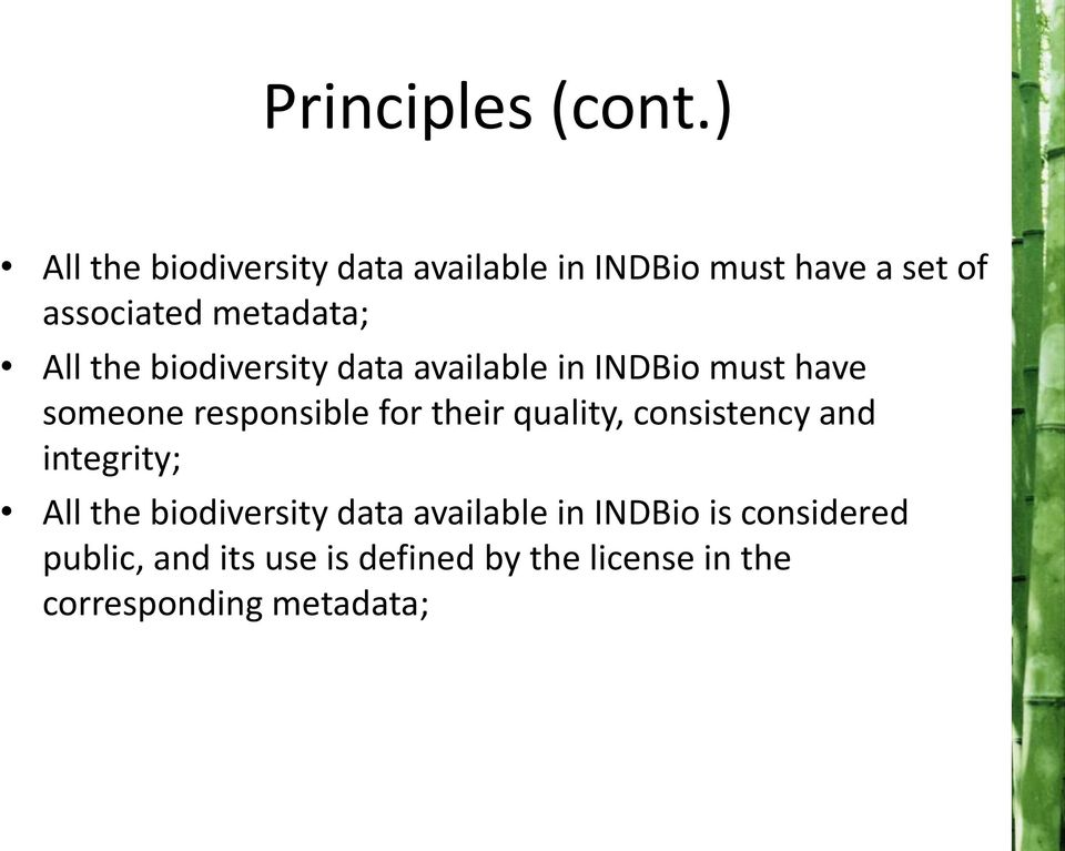 All the biodiversity data available in INDBio must have someone responsible for their
