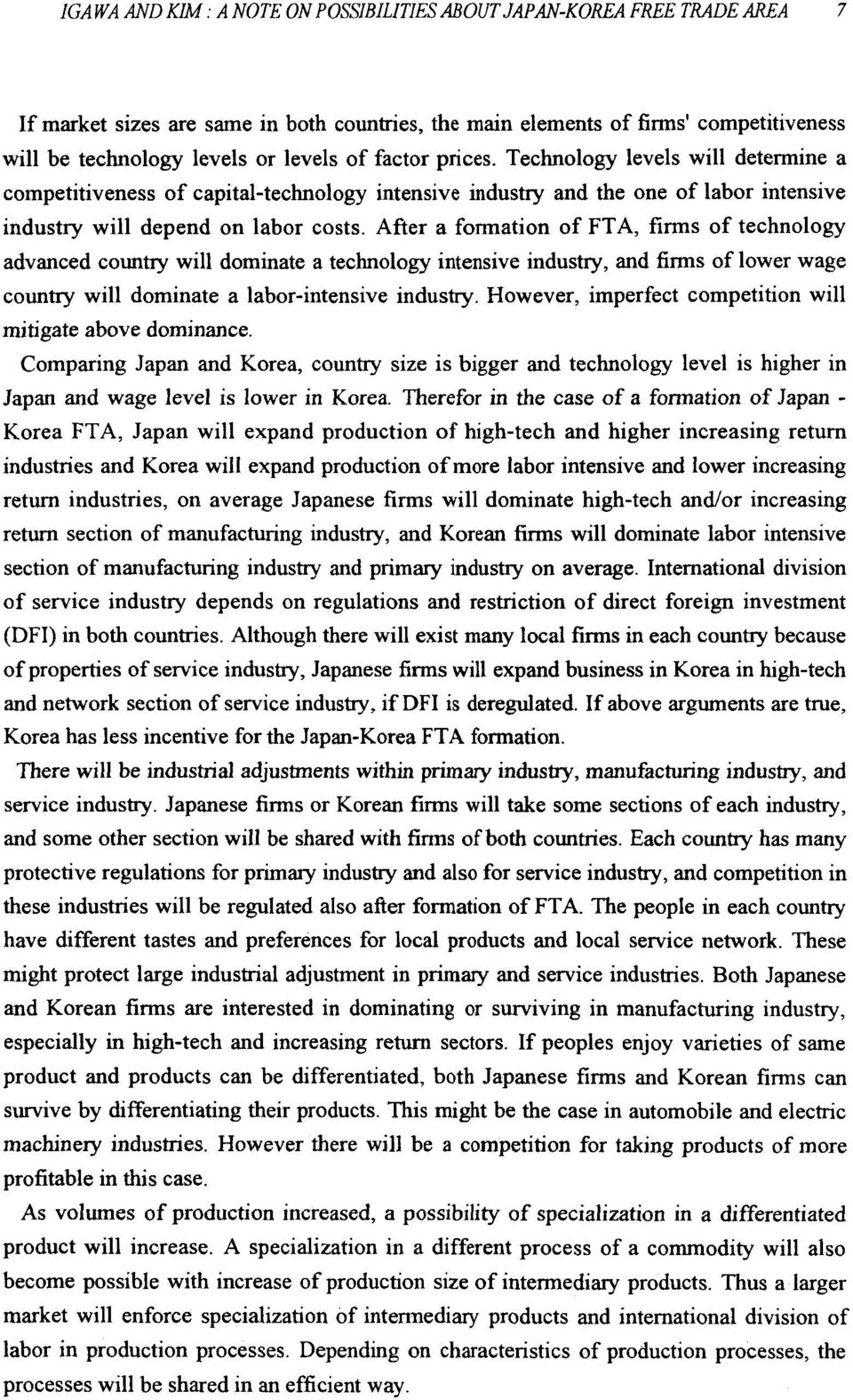 After a formation of FTA, firms of technology advanced country will dominate a technology intensive industry, and firms of lower wage country will dominate a labor-intensive industry.