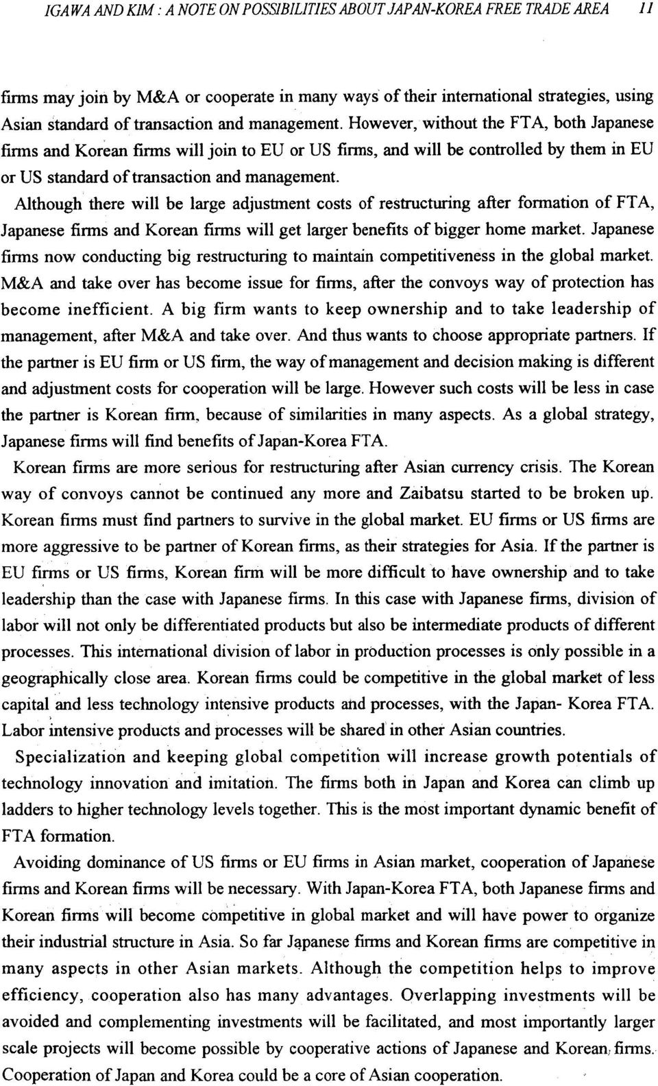 However, without the FTA, both Japanese firms and Korean fimis willjoin to EU or US firms, and will be controlled by them in EU or US standard oftransaction and management.