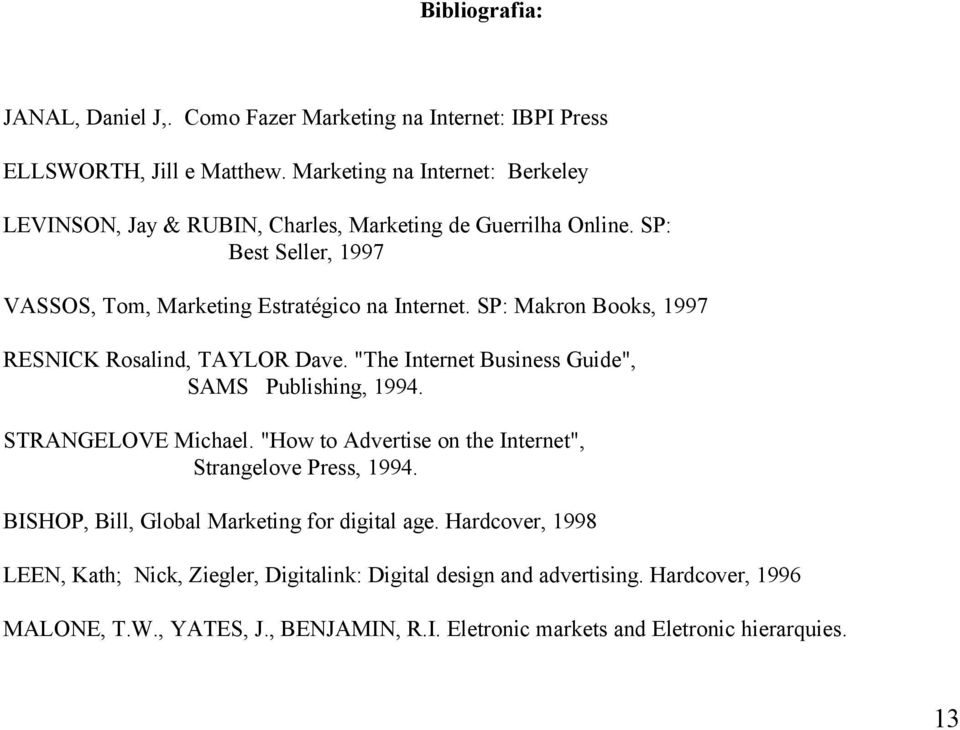 "SP: Makron Books, 1997 RESNICK Rosalind, TAYLOR Dave. ""The Internet Business Guide"", SAMS Publishing, 1994. STRANGELOVE Michael."