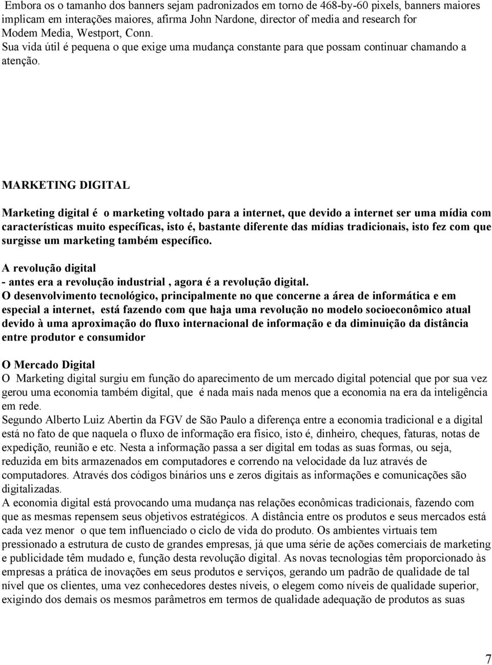 MARKETING DIGITAL Marketing digital é o marketing voltado para a internet, que devido a internet ser uma mídia com características muito específicas, isto é, bastante diferente das mídias