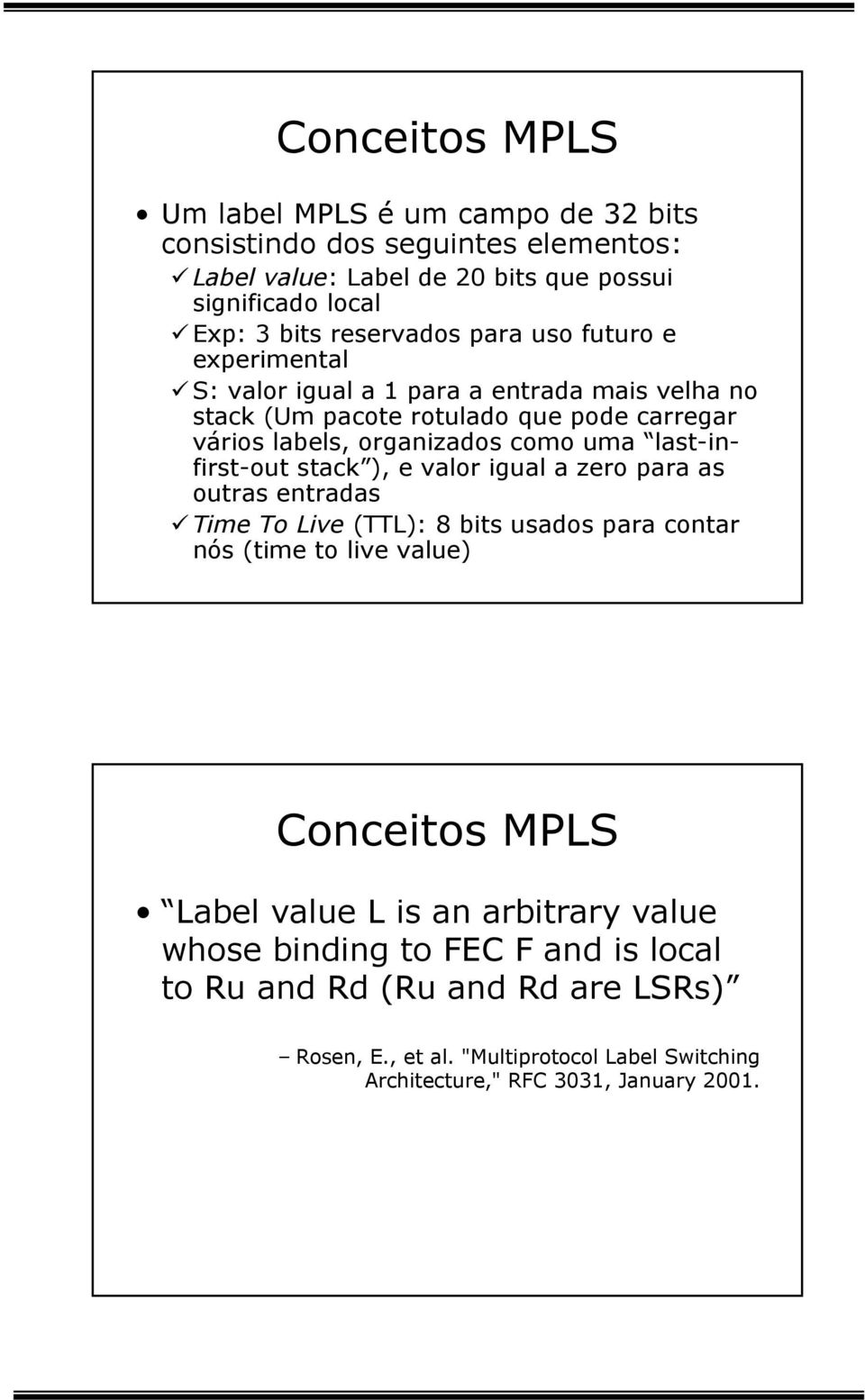 last-infirst-out stack ), e valor igual a zero para as outras entradas Time To Live (TTL): 8 bits usados para contar nós (time to live value) Conceitos MPLS Label value