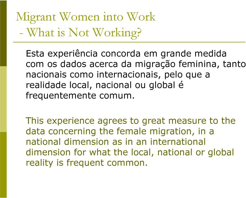 This experience agrees to great measure to the data concerning the female migration, in a national