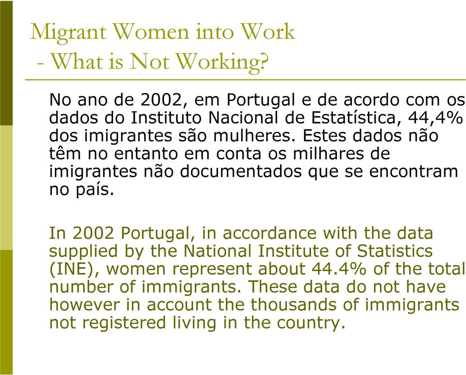 In 2002 Portugal, in accordance with the data supplied by the National Institute of Statistics (INE), women represent about 44.