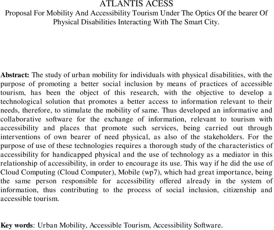 object of this research, with the objective to develop a technological solution that promotes a better access to information relevant to their needs, therefore, to stimulate the mobility of same.