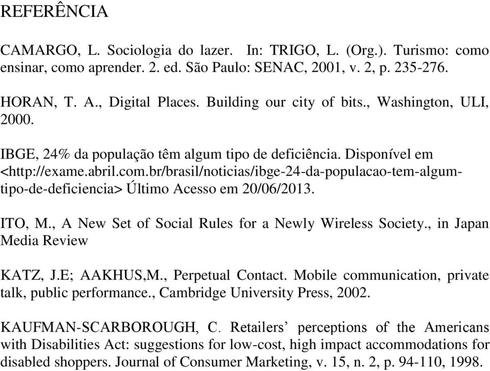 br/brasil/noticias/ibge-24-da-populacao-tem-algumtipo-de-deficiencia> Último Acesso em 20/06/2013. ITO, M., A New Set of Social Rules for a Newly Wireless Society., in Japan Media Review KATZ, J.