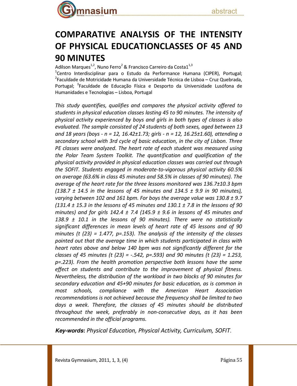 de Humanidades e Tecnologias Lisboa, Portugal This study quantifies, qualifies and compares the physical activity offered to students in physical education classes lasting 45 to 90 minutes.