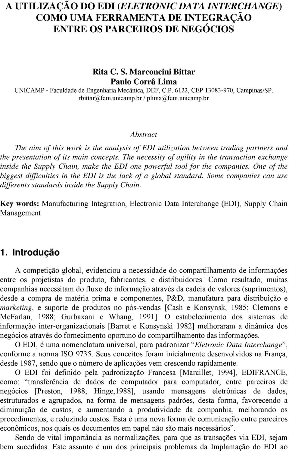 br / plima@fem.unicamp.br Abstract The aim of this work is the analysis of EDI utilization between trading partners and the presentation of its main concepts.