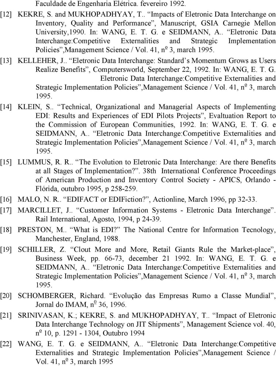 . Eletronic Data Interchange:Competitive Externalities and Strategic Implementation Policies,Management Science / Vol. 41, n o 3, march 1995. [13] KELLEHER, J.
