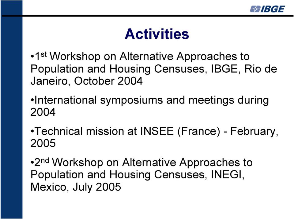 meetings during 2004 Technical mission at INSEE (France) - February, 2005 2 nd