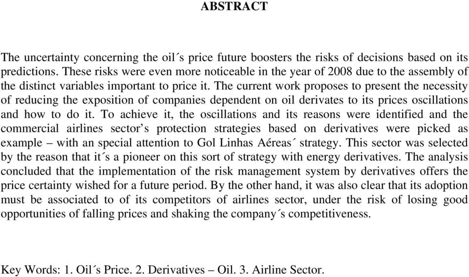 The current work proposes to present the necessity of reducing the exposition of companies dependent on oil derivates to its prices oscillations and how to do it.