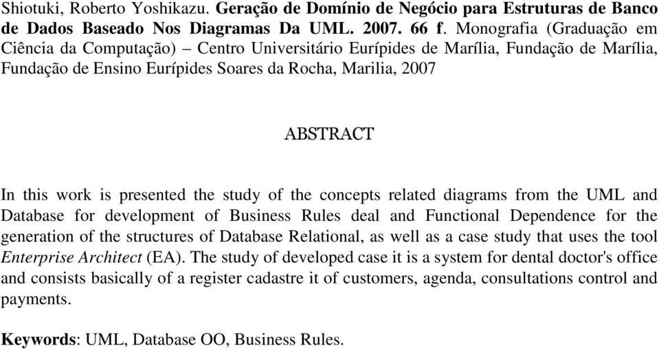 presented the study of the concepts related diagrams from the UML and Database for development of Business Rules deal and Functional Dependence for the generation of the structures of Database