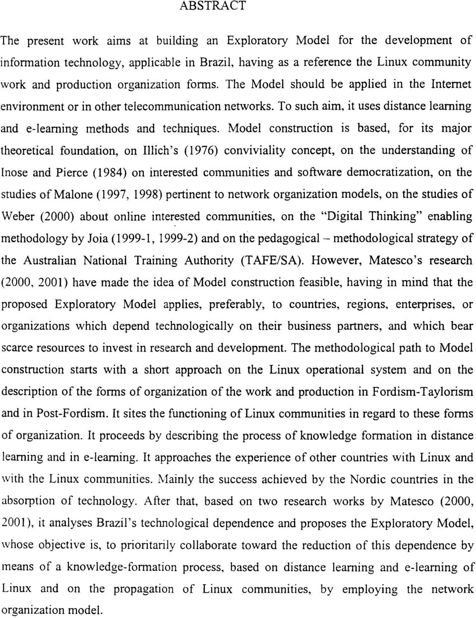 Model construction is based, for its major theoretical foundation, on Illich's (1976) conviviality concept, on the understanding of Inose and Pierce (1984) on interested communities and software