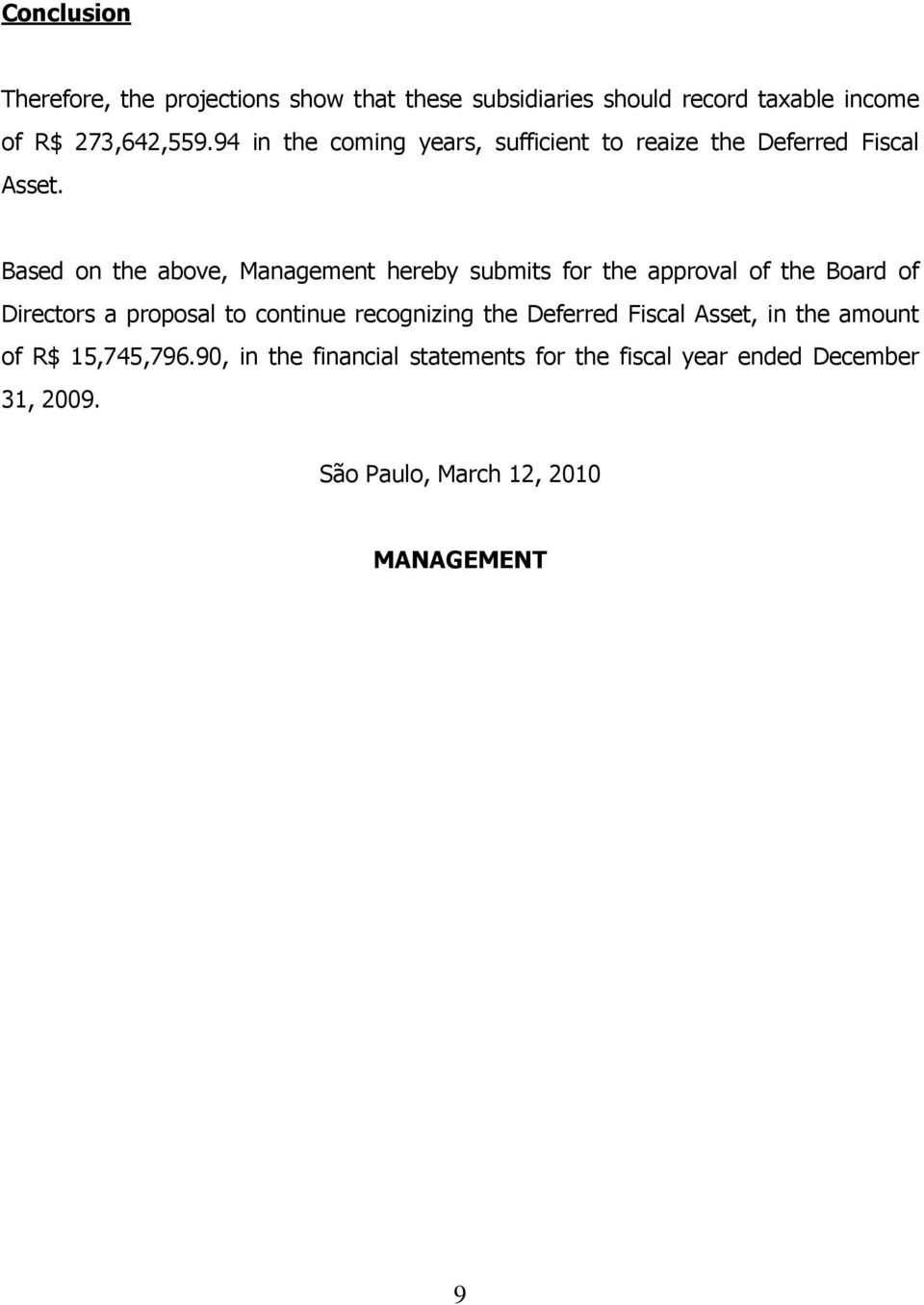 Based on the above, Management hereby submits for the approval of the Board of Directors a proposal to continue