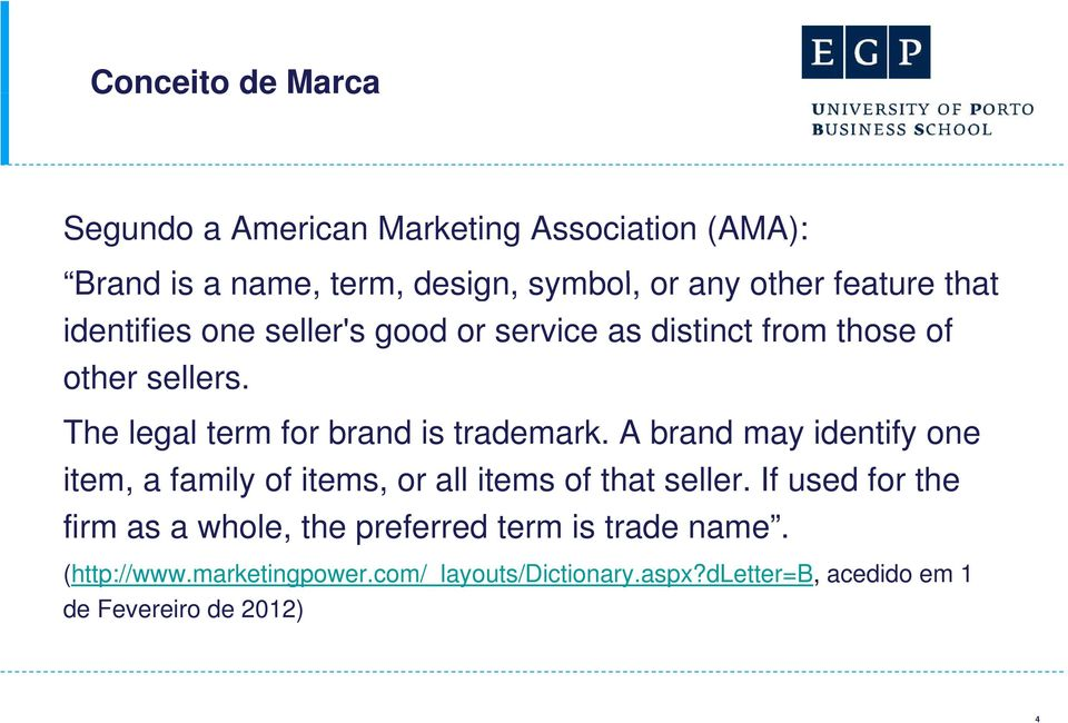 The legal term for brand is trademark. A brand may identify one item, a family of items, or all items of that seller.