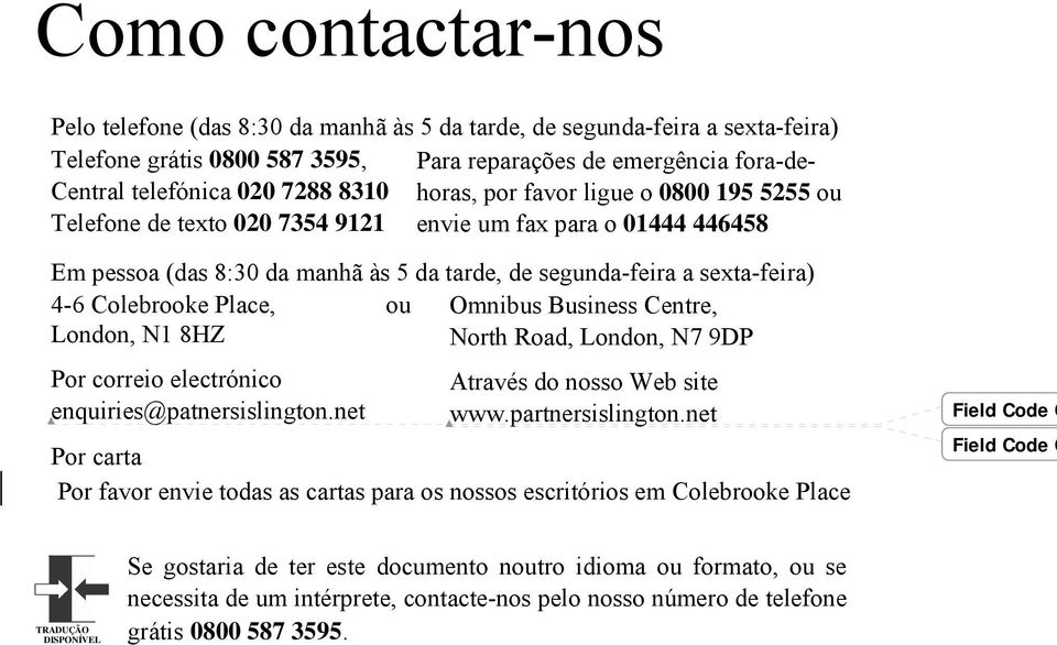 Colebrooke Place, ou Omnibus Business Centre, London, N1 8HZ North Road, London, N7 9DP Por correio electrónico enquiries@patnersislington.net Através do nosso Web site www.partnersislington.