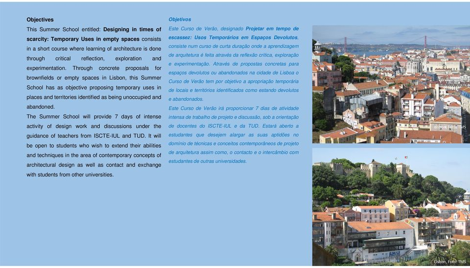 Through concrete proposals for brownfields or empty spaces in Lisbon, this Summer School has as objective proposing temporary uses in places and territories identified as being unoccupied and