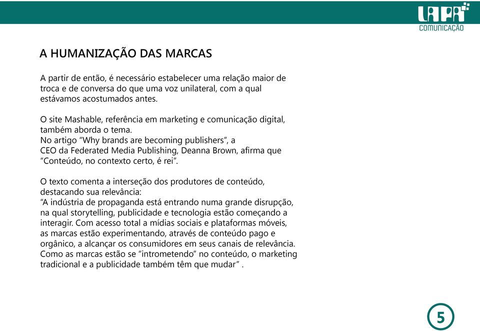 "No artigo ""Why brands are becoming publishers"", a CEO da Federated Media Publishing, Deanna Brown, afirma que ""Conteúdo, no contexto certo, é rei""."