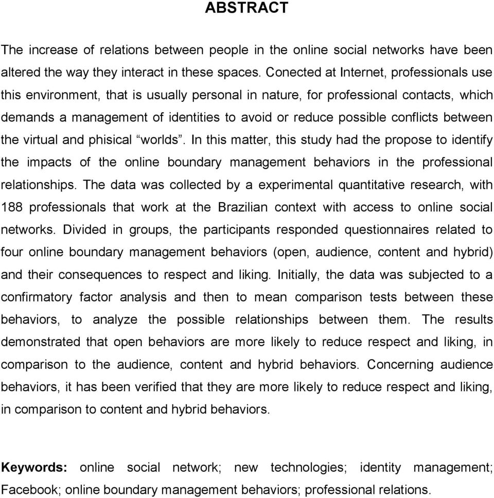 between the virtual and phisical worlds. In this matter, this study had the propose to identify the impacts of the online boundary management behaviors in the professional relationships.