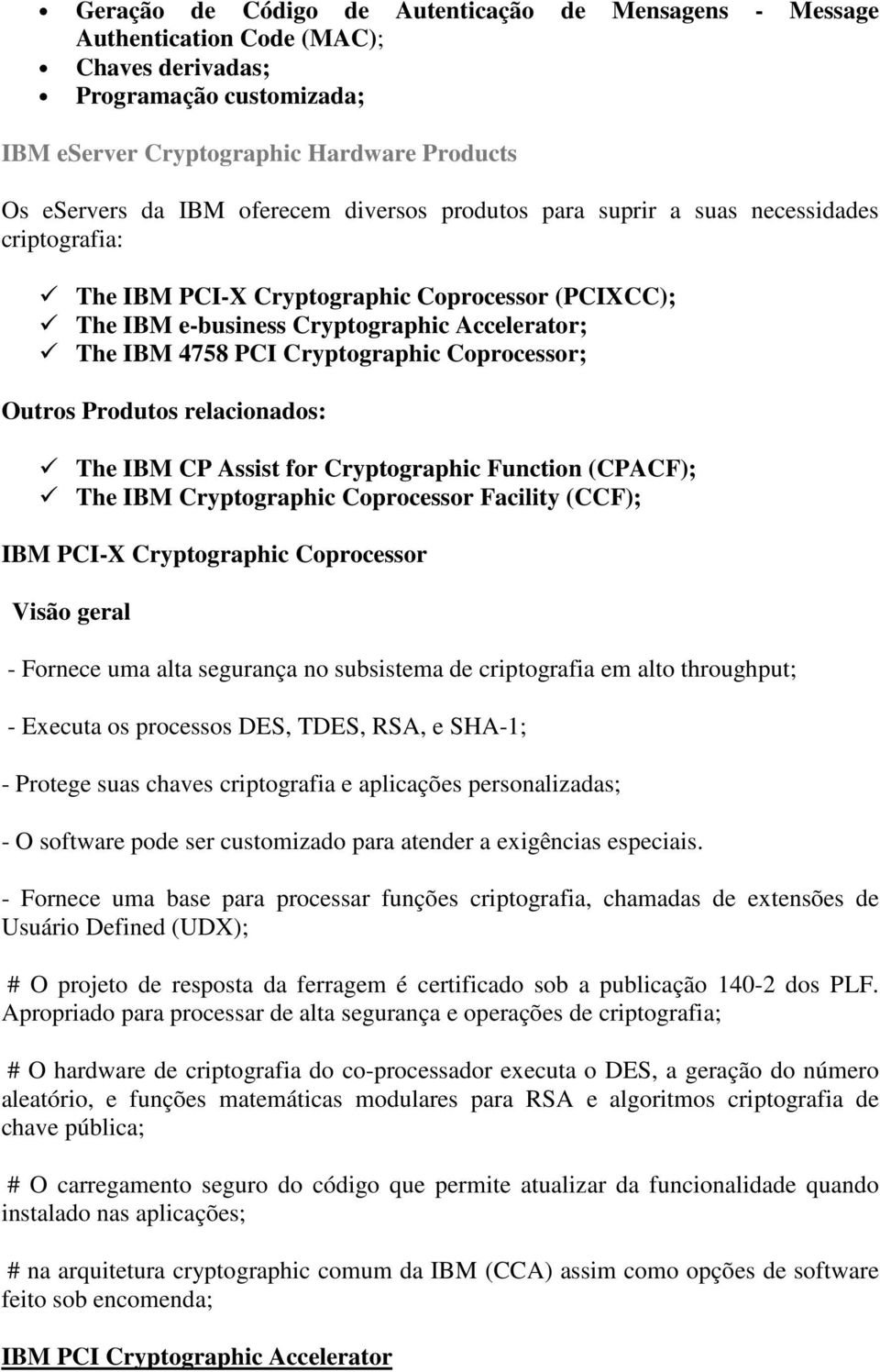 Coprocessor; Outros Produtos relacionados: The IBM CP Assist for Cryptographic Function (CPACF); The IBM Cryptographic Coprocessor Facility (CCF); IBM PCI-X Cryptographic Coprocessor Visão geral -