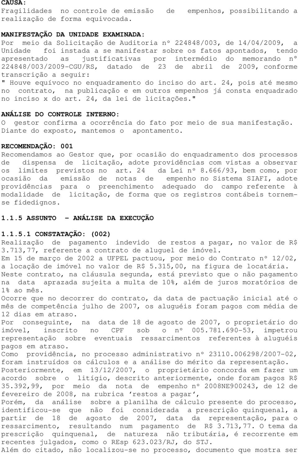 "justificativas por intermédio do memorando n 224848/003/2009-CGU/RS, datado de 23 de abril de 2009, conforme transcrição a seguir: "" Houve equívoco no enquadramento do inciso do art."